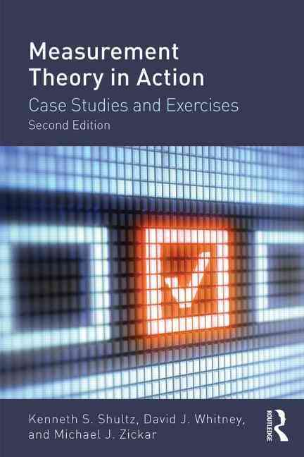 Measurement Theory in Action: Case Studies and Exercises By Shultz, Kenneth S./ Whitney, David J./ Zickar, Michael J.