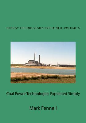 Coal Power Technologies Explained Simply By Fennell, Mark